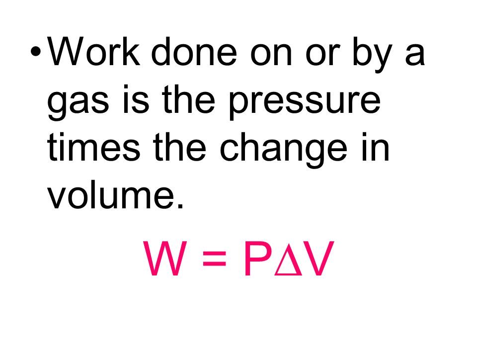 Work done on or by a gas is the pressure times the change in volume.