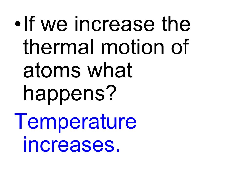 If we increase the thermal motion of atoms what happens