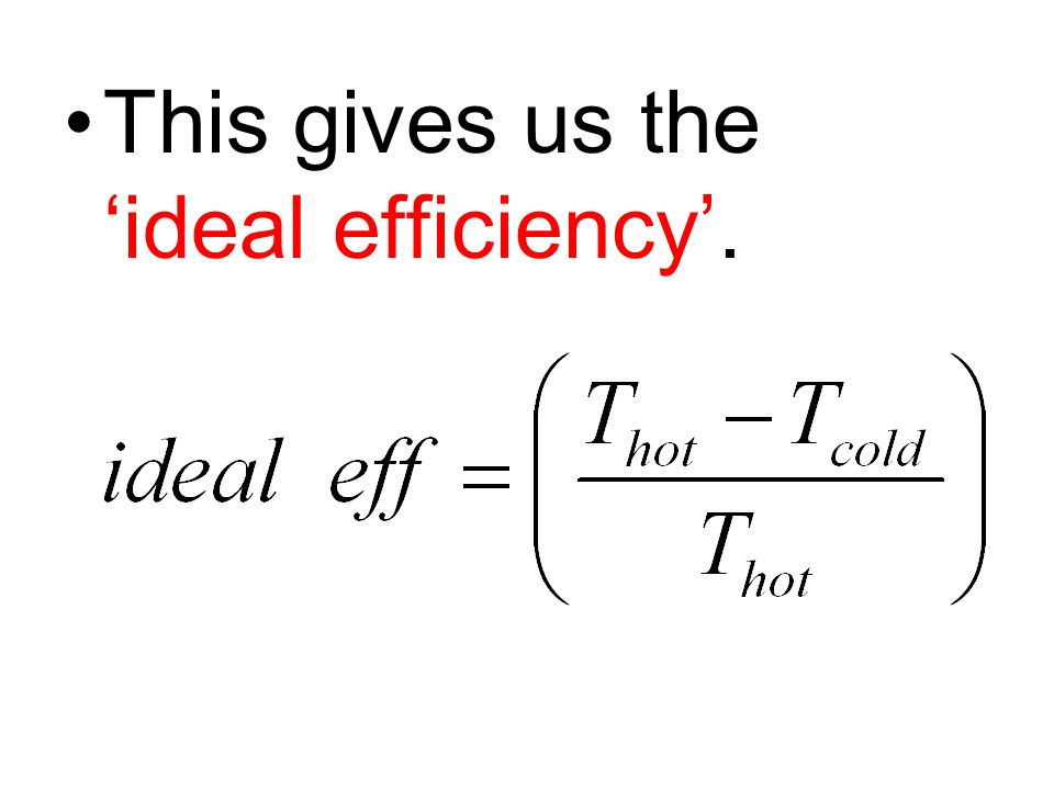 This gives us the 'ideal efficiency'.