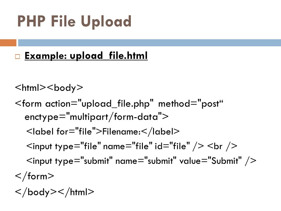 PHP File Upload Example: upload_file.html <html><body>