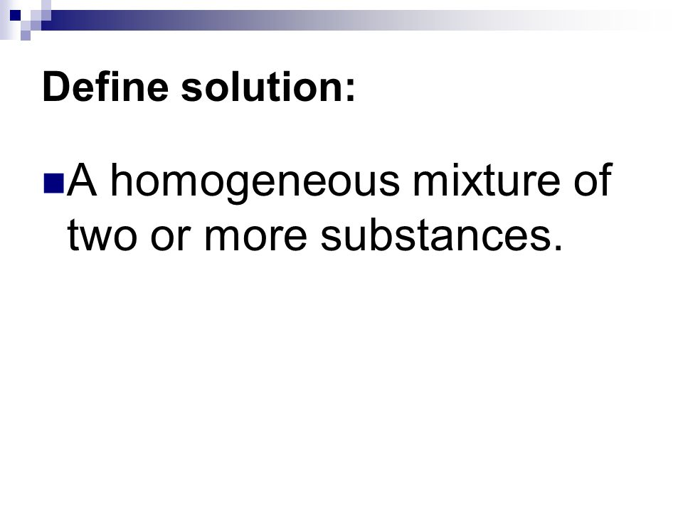 A homogeneous mixture of two or more substances.