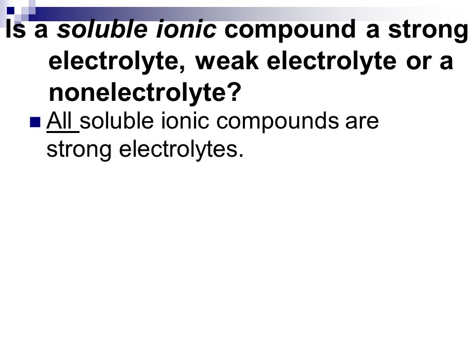 Is a soluble ionic compound a strong electrolyte, weak electrolyte or a nonelectrolyte