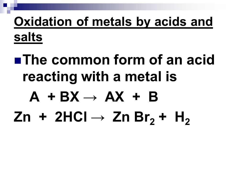 Oxidation of metals by acids and salts