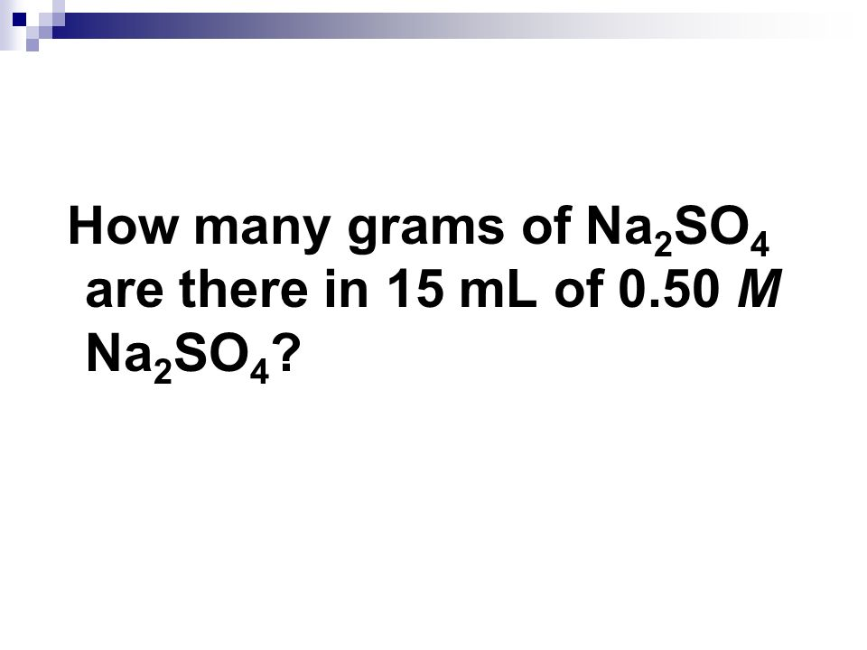 How many grams of Na2SO4 are there in 15 mL of 0.50 M Na2SO4