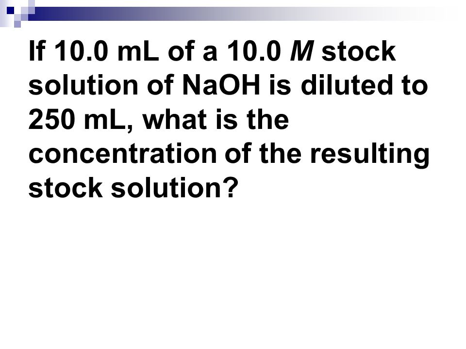 If 10.0 mL of a 10.0 M stock solution of NaOH is diluted to 250 mL, what is the concentration of the resulting stock solution