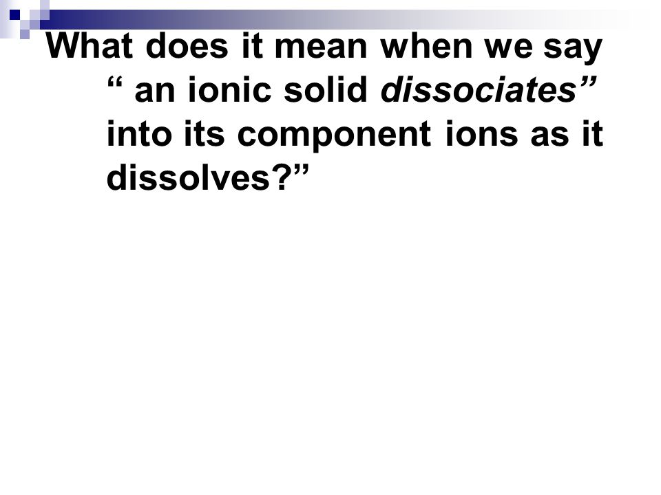 What does it mean when we say an ionic solid dissociates into its component ions as it dissolves