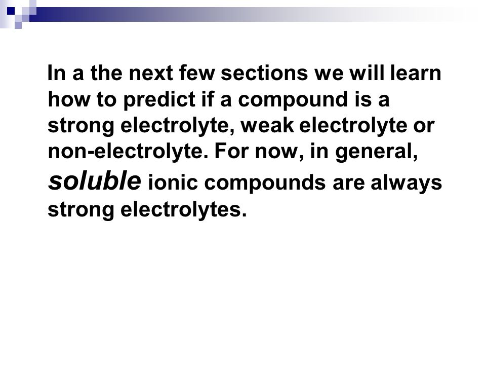 In a the next few sections we will learn how to predict if a compound is a strong electrolyte, weak electrolyte or non-electrolyte.