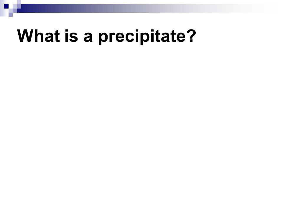 What is a precipitate