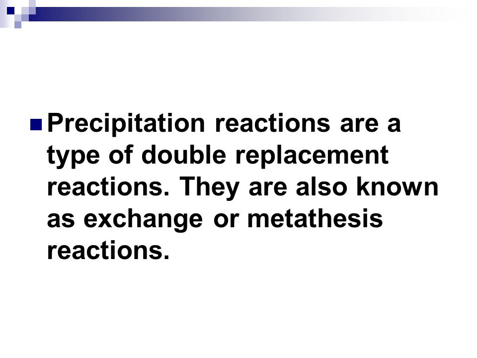 Precipitation reactions are a type of double replacement reactions