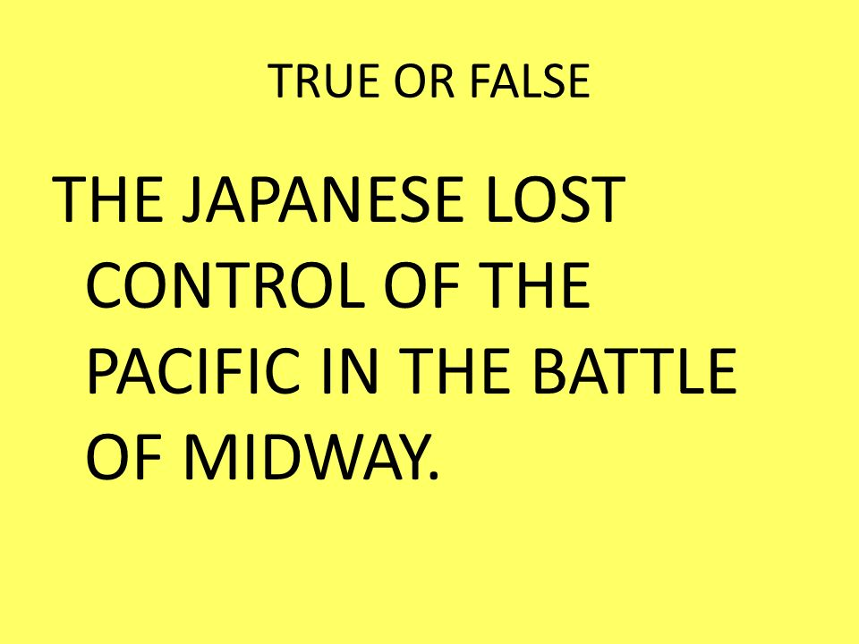 THE JAPANESE LOST CONTROL OF THE PACIFIC IN THE BATTLE OF MIDWAY.