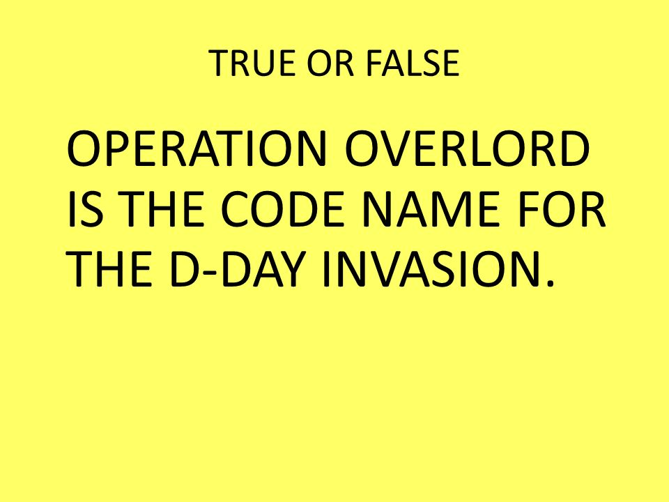 OPERATION OVERLORD IS THE CODE NAME FOR THE D-DAY INVASION.