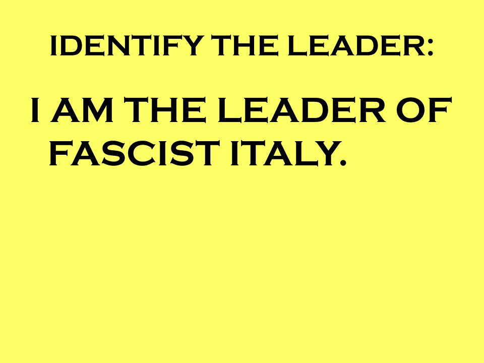 I AM THE LEADER OF FASCIST ITALY.