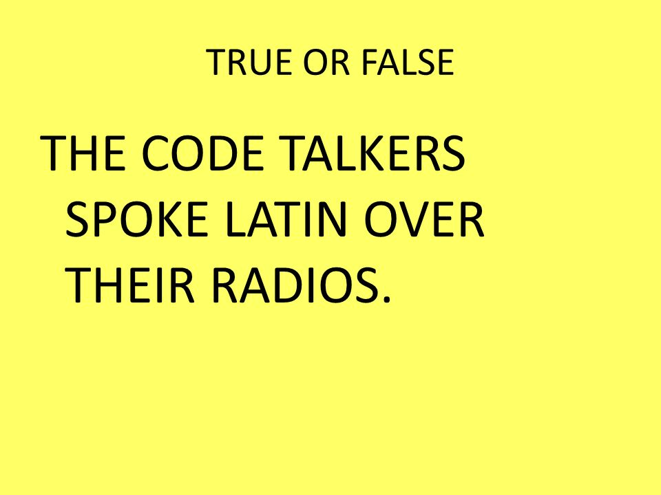 THE CODE TALKERS SPOKE LATIN OVER THEIR RADIOS.