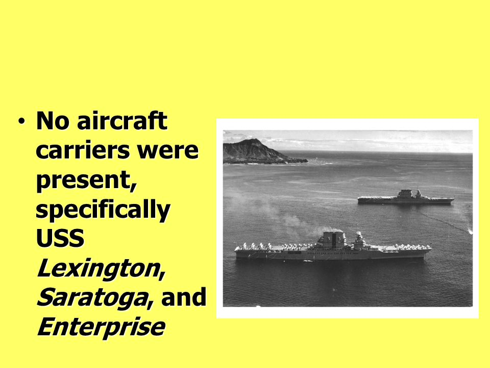 No aircraft carriers were present, specifically USS Lexington, Saratoga, and Enterprise