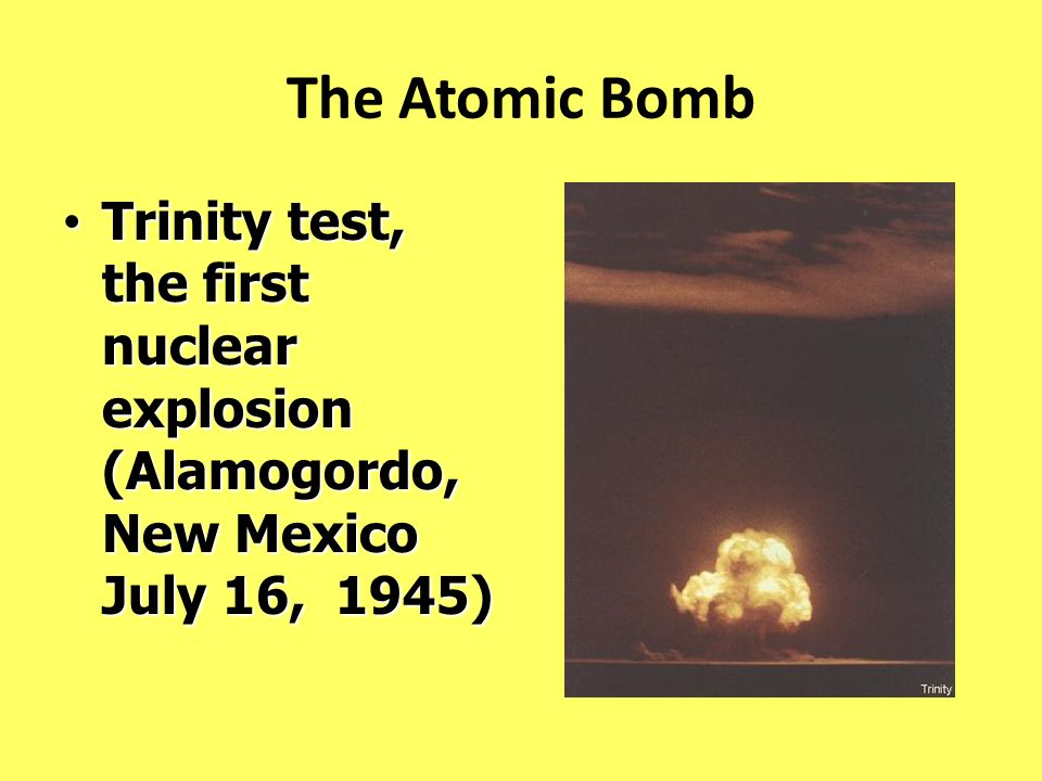 The Atomic Bomb Trinity test, the first nuclear explosion (Alamogordo, New Mexico July 16, 1945)