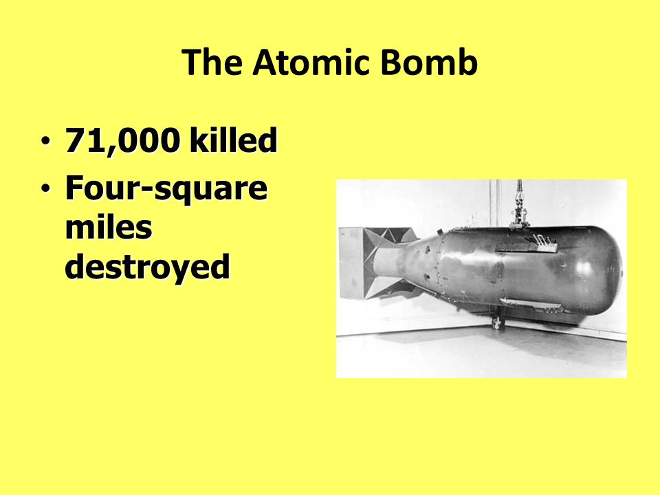 The Atomic Bomb 71,000 killed Four-square miles destroyed