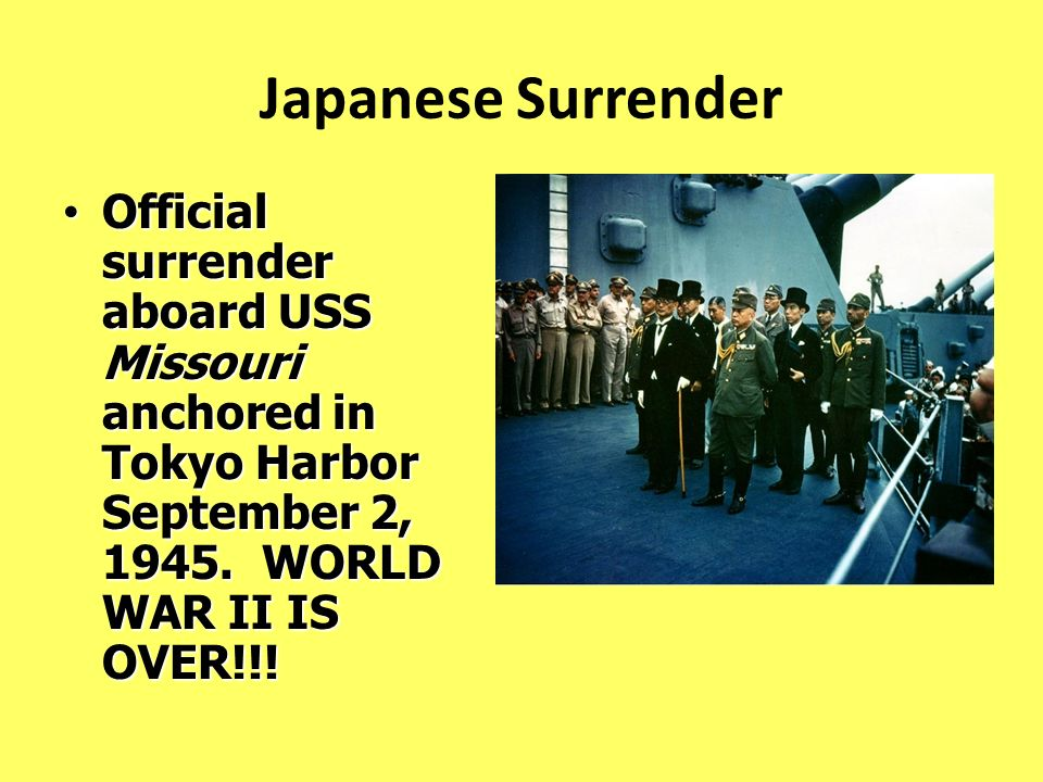 Japanese Surrender Official surrender aboard USS Missouri anchored in Tokyo Harbor September 2, 1945.