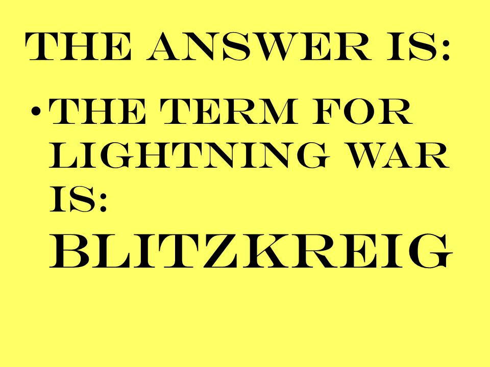 THE ANSWER IS: THE TERM FOR LIGHTNING WAR IS: BLITZKREIG
