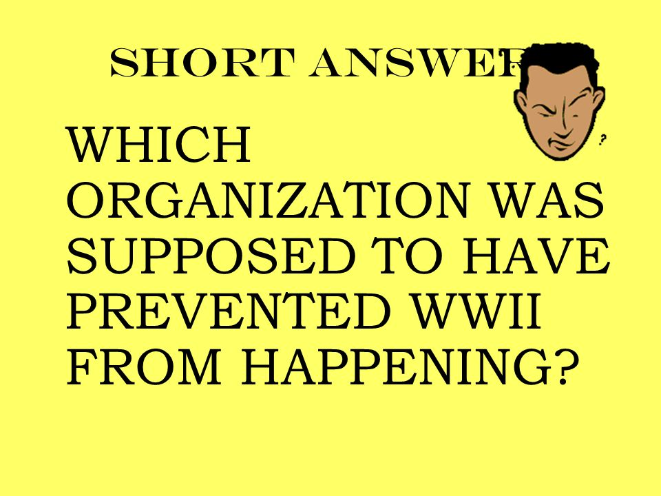WHICH ORGANIZATION WAS SUPPOSED TO HAVE PREVENTED WWII FROM HAPPENING