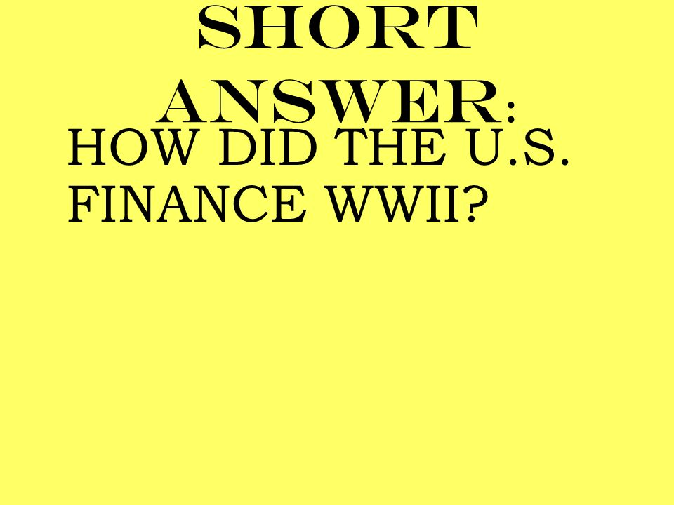 Short answer: HOW DID THE U.S. FINANCE WWII