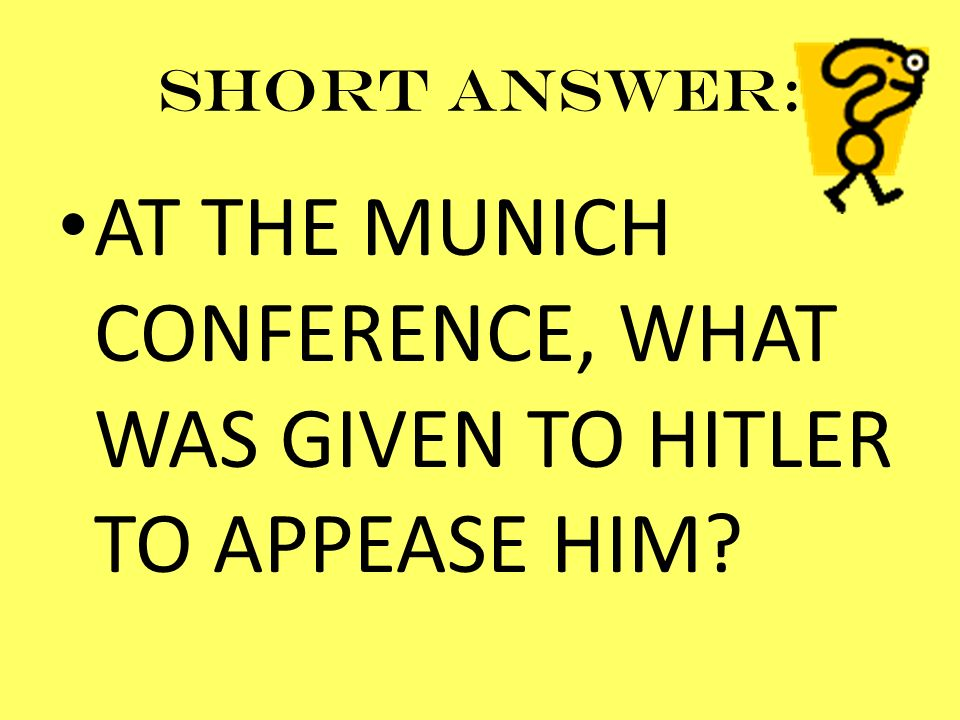 AT THE MUNICH CONFERENCE, WHAT WAS GIVEN TO HITLER TO APPEASE HIM