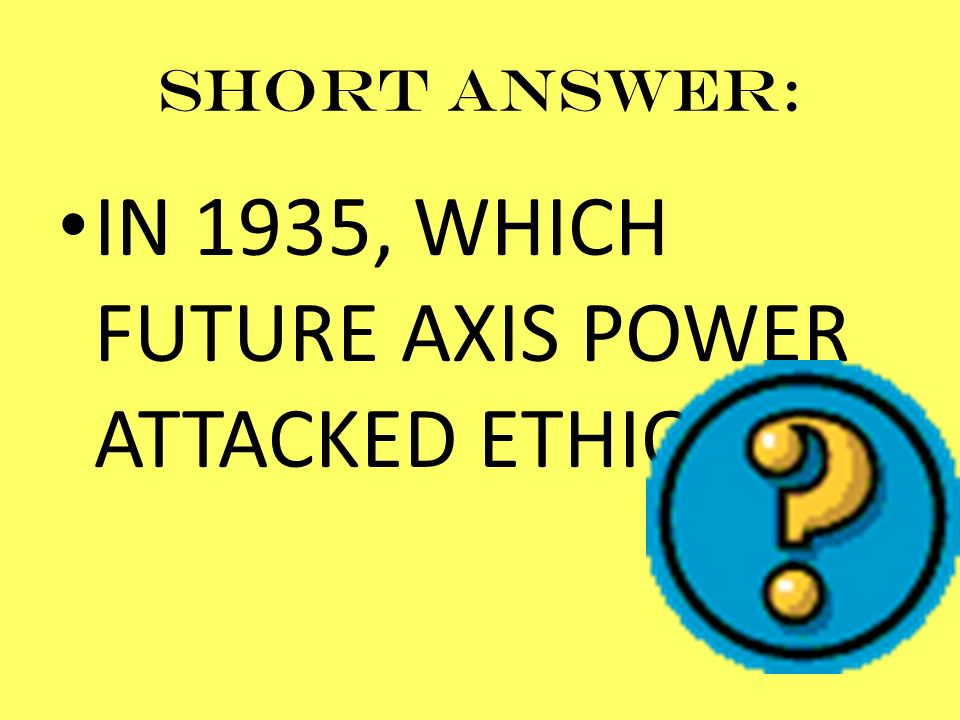 IN 1935, WHICH FUTURE AXIS POWER ATTACKED ETHIOPIA