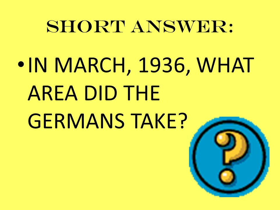 IN MARCH, 1936, WHAT AREA DID THE GERMANS TAKE