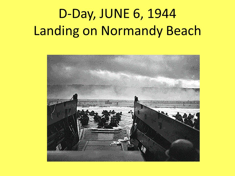 D-Day, JUNE 6, 1944 Landing on Normandy Beach