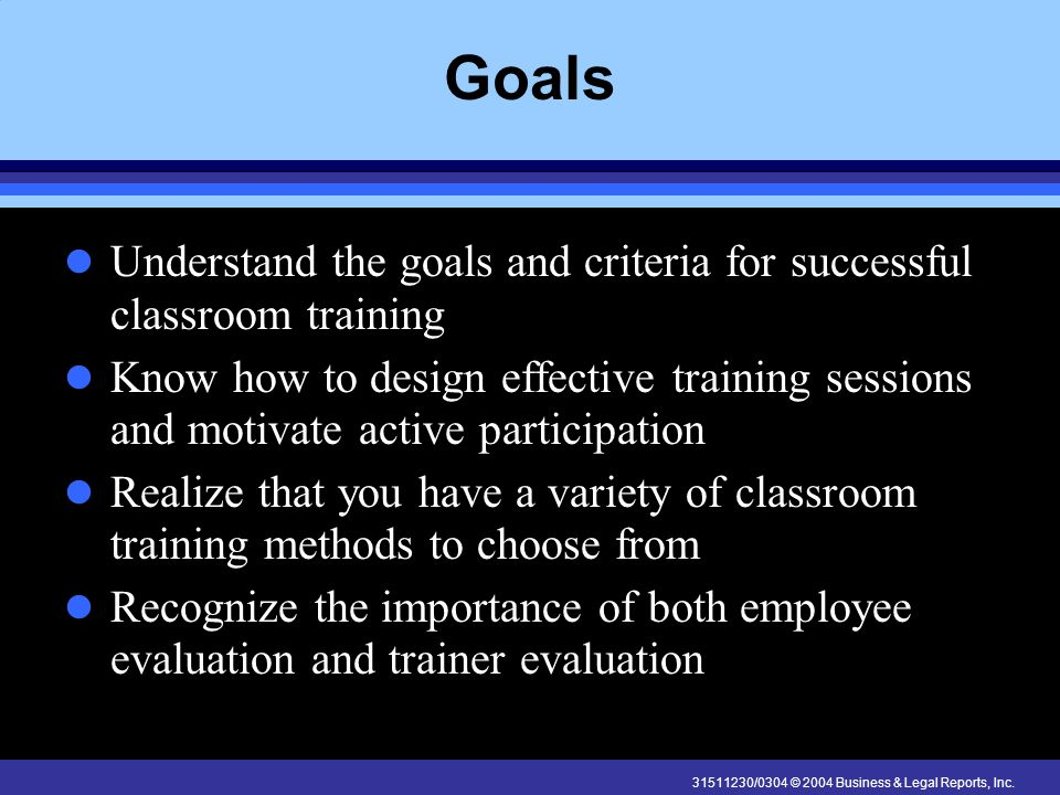 Goals Understand the goals and criteria for successful classroom training.