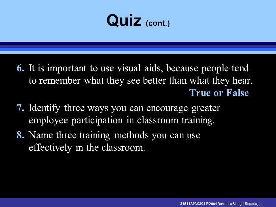 Quiz (cont.) 6. It is important to use visual aids, because people tend to remember what they see better than what they hear. True or False.