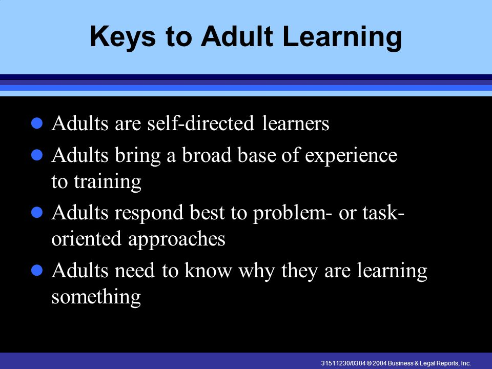 Keys to Adult Learning Adults are self-directed learners