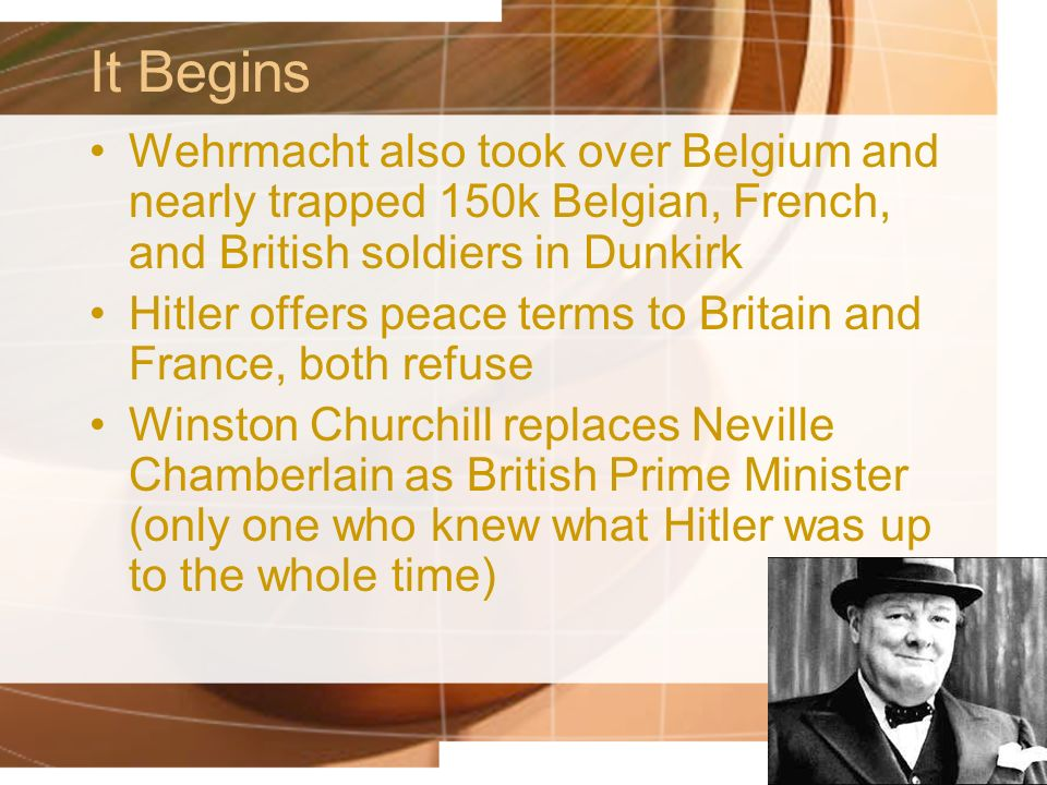It Begins Wehrmacht also took over Belgium and nearly trapped 150k Belgian, French, and British soldiers in Dunkirk.