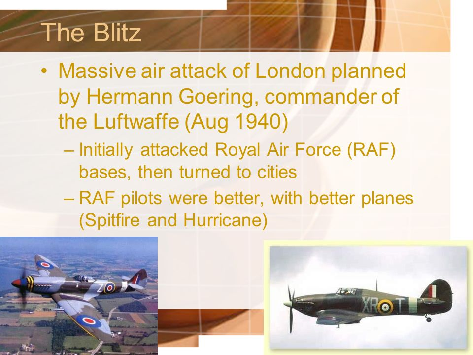 The Blitz Massive air attack of London planned by Hermann Goering, commander of the Luftwaffe (Aug 1940)