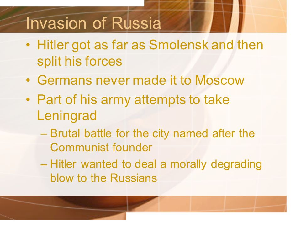 Invasion of Russia Hitler got as far as Smolensk and then split his forces. Germans never made it to Moscow.