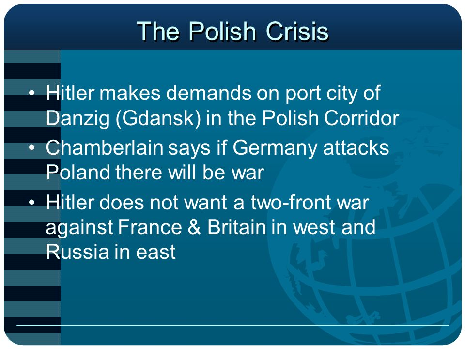 The Polish Crisis Hitler makes demands on port city of Danzig (Gdansk) in the Polish Corridor.