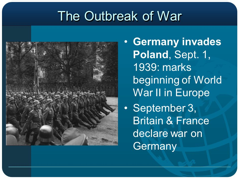 The Outbreak of War Germany invades Poland, Sept. 1, 1939: marks beginning of World War II in Europe.