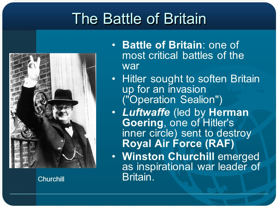 The Battle of Britain Battle of Britain: one of most critical battles of the war.