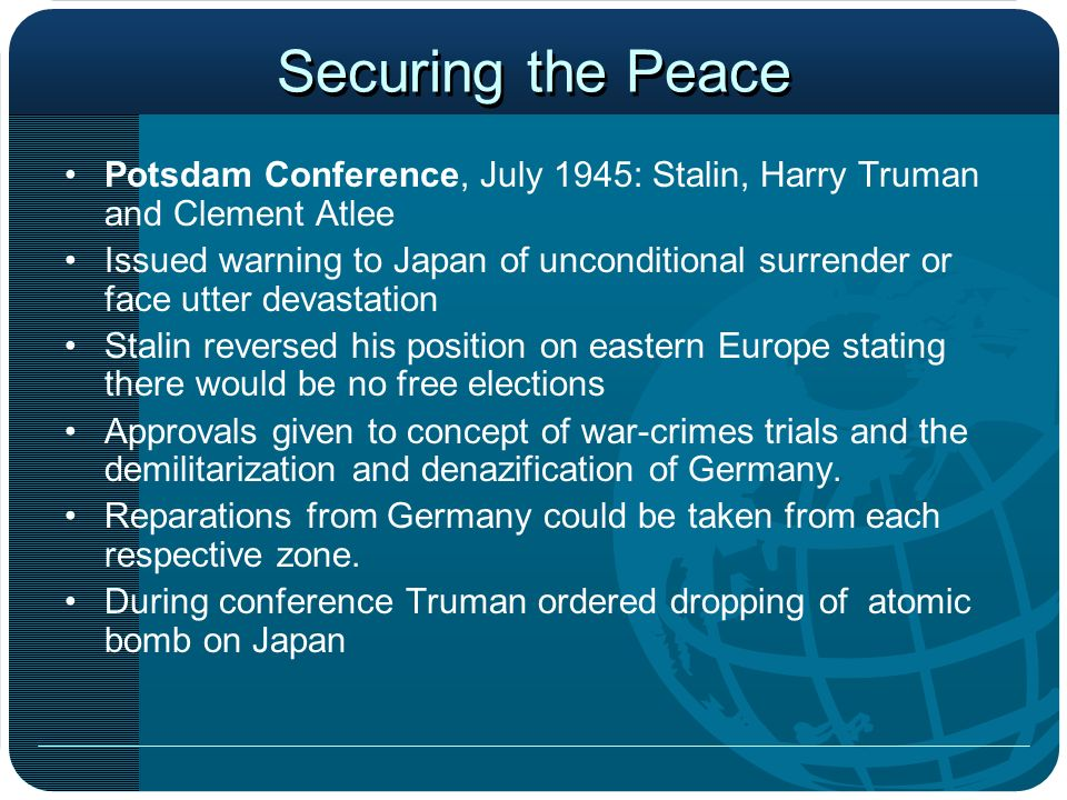 Securing the Peace Potsdam Conference, July 1945: Stalin, Harry Truman and Clement Atlee.