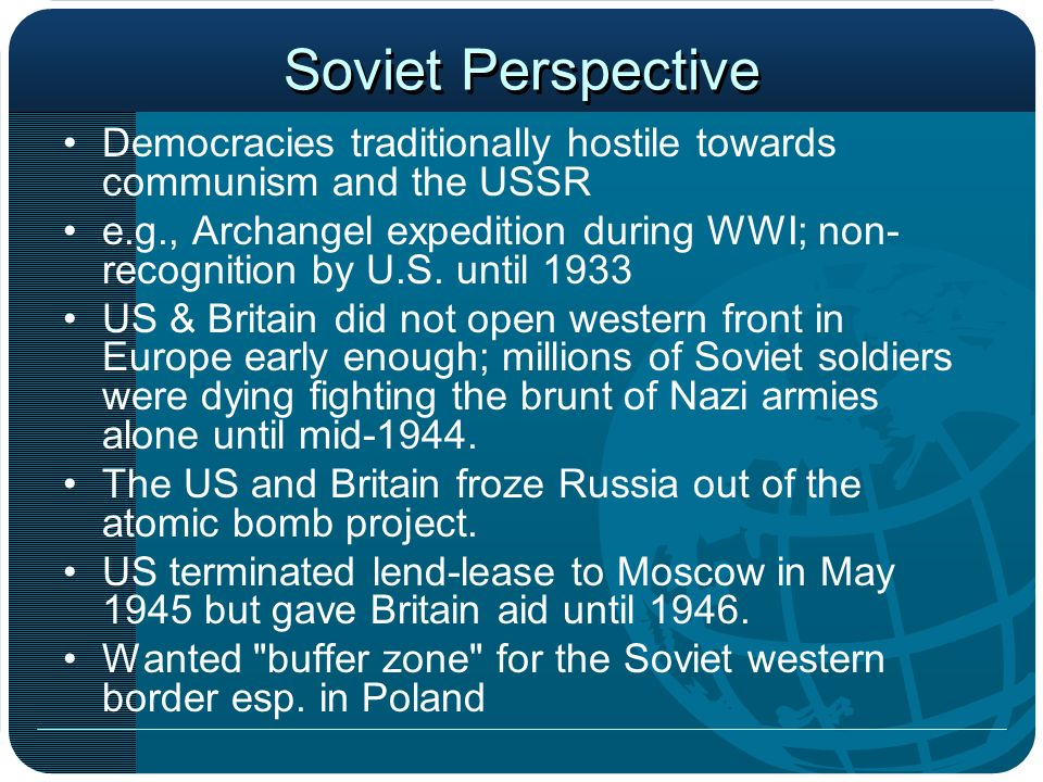 Soviet Perspective Democracies traditionally hostile towards communism and the USSR.