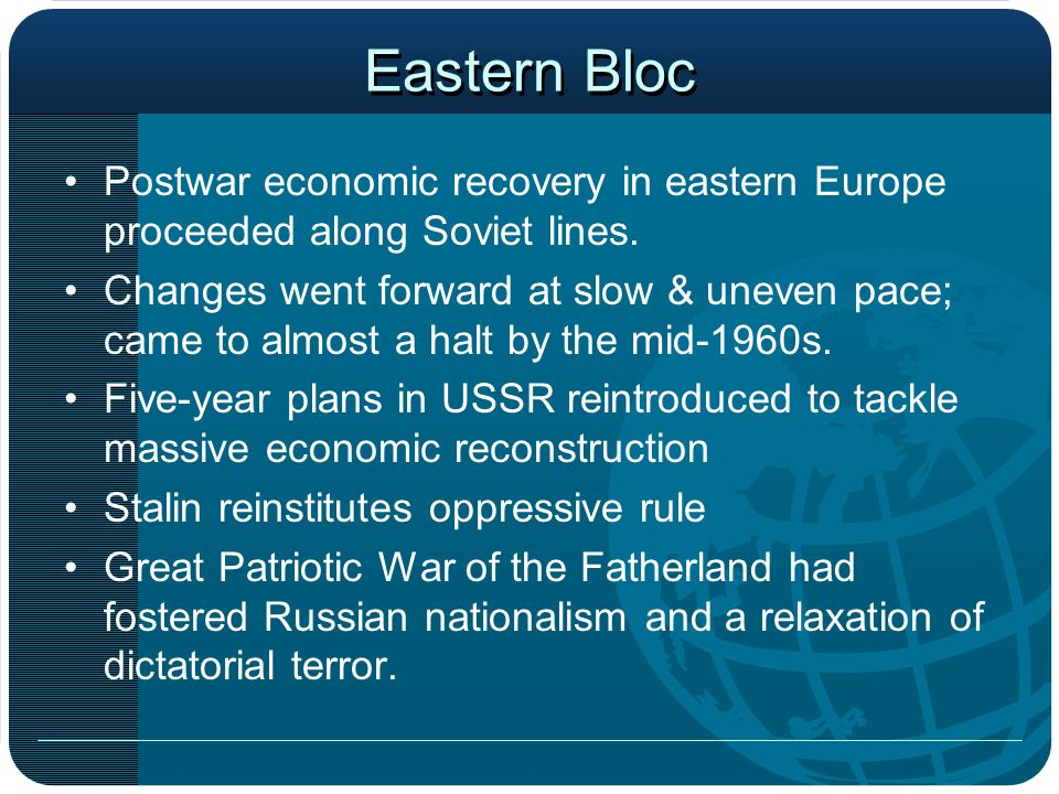 Eastern Bloc Postwar economic recovery in eastern Europe proceeded along Soviet lines.