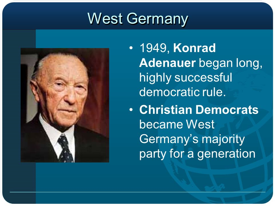 West Germany 1949, Konrad Adenauer began long, highly successful democratic rule.