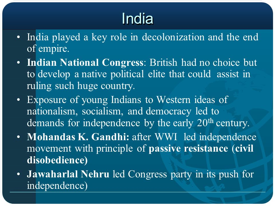 India India played a key role in decolonization and the end of empire.