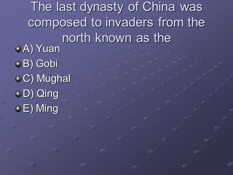 The last dynasty of China was composed to invaders from the north known as the