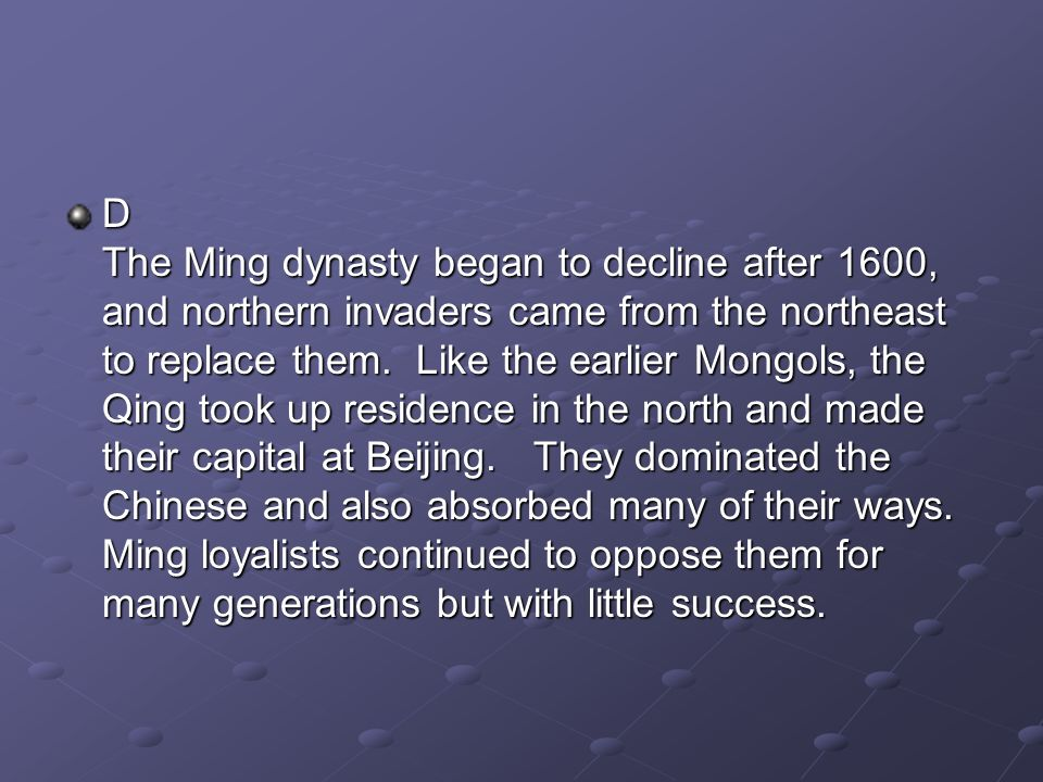 D The Ming dynasty began to decline after 1600, and northern invaders came from the northeast to replace them.