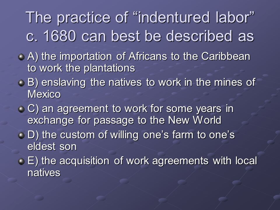 The practice of indentured labor c can best be described as