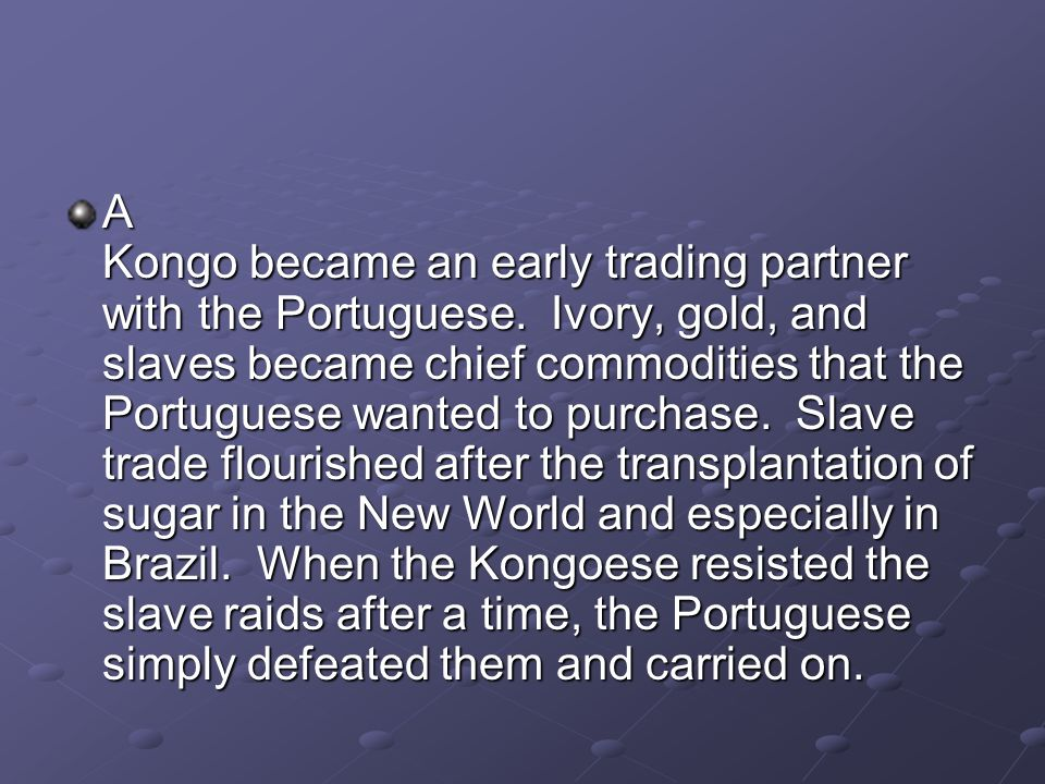 A Kongo became an early trading partner with the Portuguese