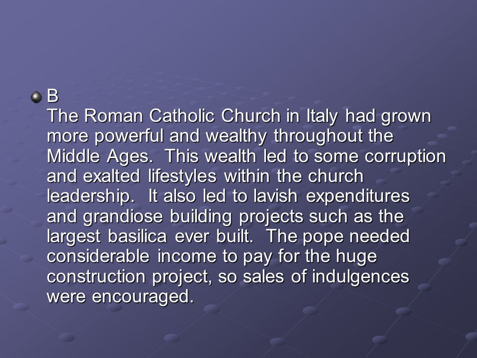 B The Roman Catholic Church in Italy had grown more powerful and wealthy throughout the Middle Ages.