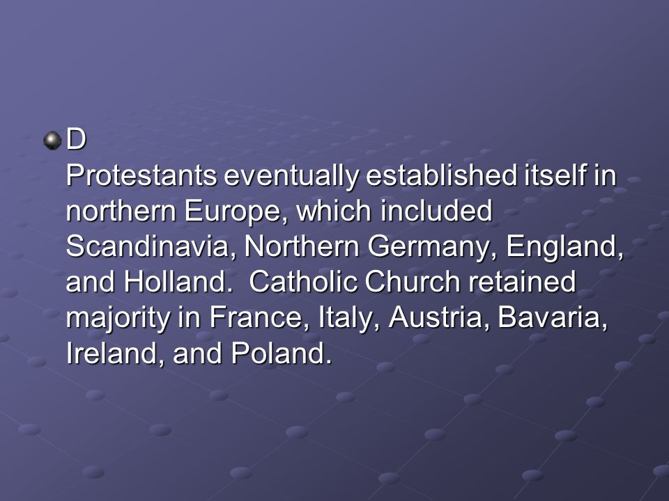 D Protestants eventually established itself in northern Europe, which included Scandinavia, Northern Germany, England, and Holland.