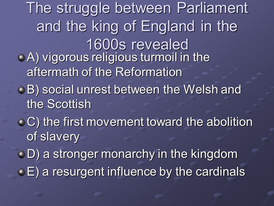 The struggle between Parliament and the king of England in the 1600s revealed