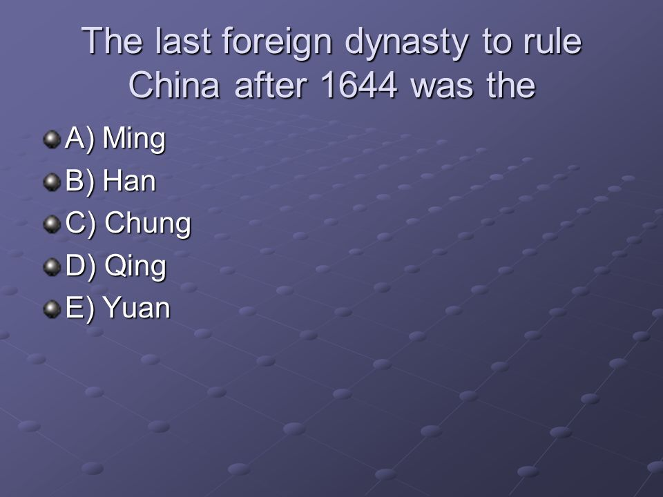 The last foreign dynasty to rule China after 1644 was the